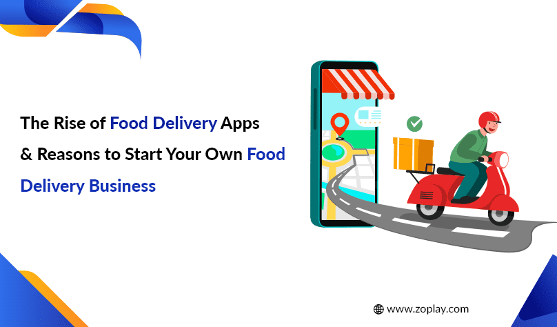 The Rise of Food Delivery Apps & Reasons to Start Your Own Food Delivery Business